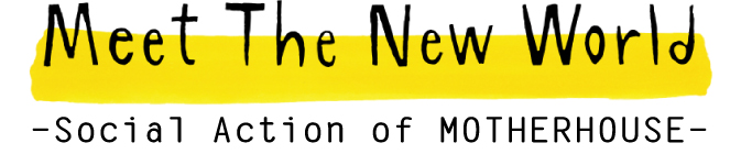 Meet The New World - Social Action of MOTHERHOUSE -